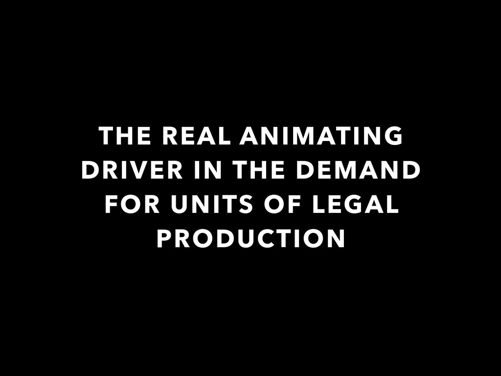 THE REAL ANIMATING DRIVER IN THE DEMAND FOR UNI...