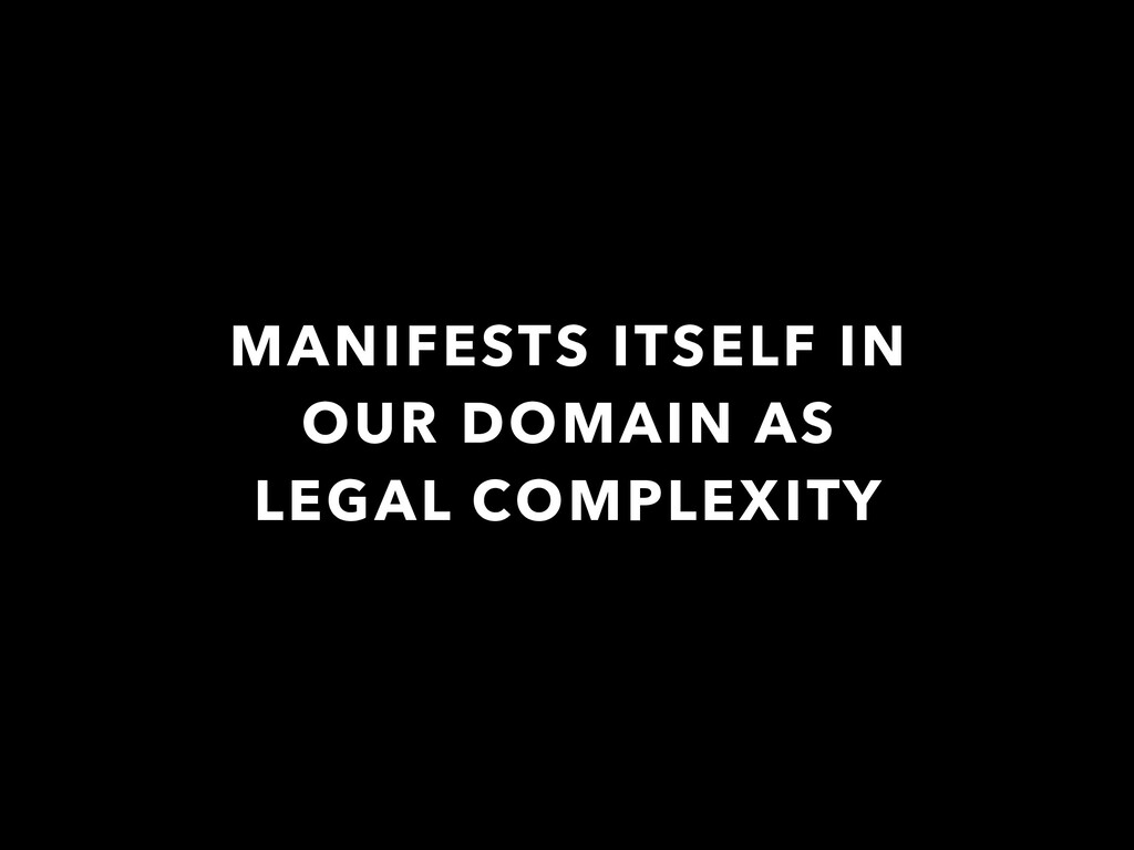 MANIFESTS ITSELF IN OUR DOMAIN AS LEGAL COMPLEX...