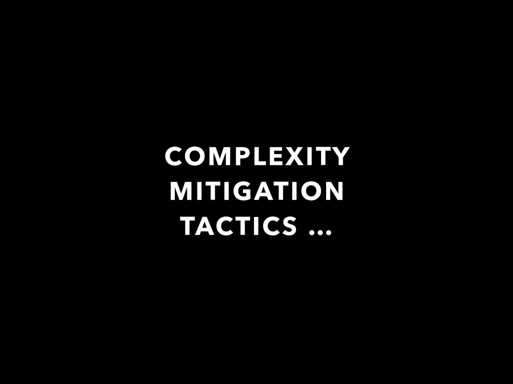 COMPLEXITY MITIGATION TACTICS …
