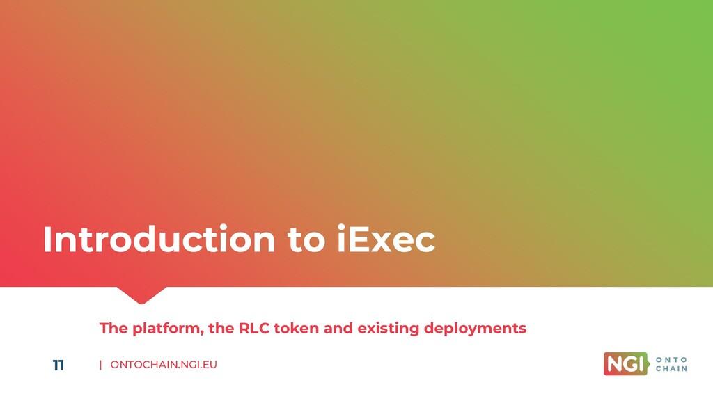 | ONTOCHAIN.NGI.EU 11 Introduction to iExec The...