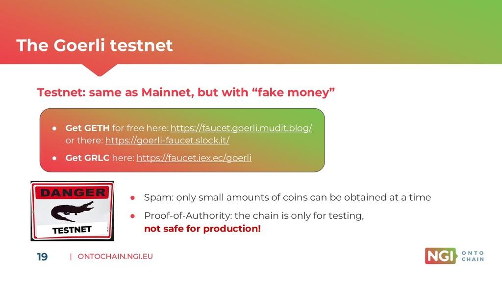 | ONTOCHAIN.NGI.EU 19 The Goerli testnet Testne...