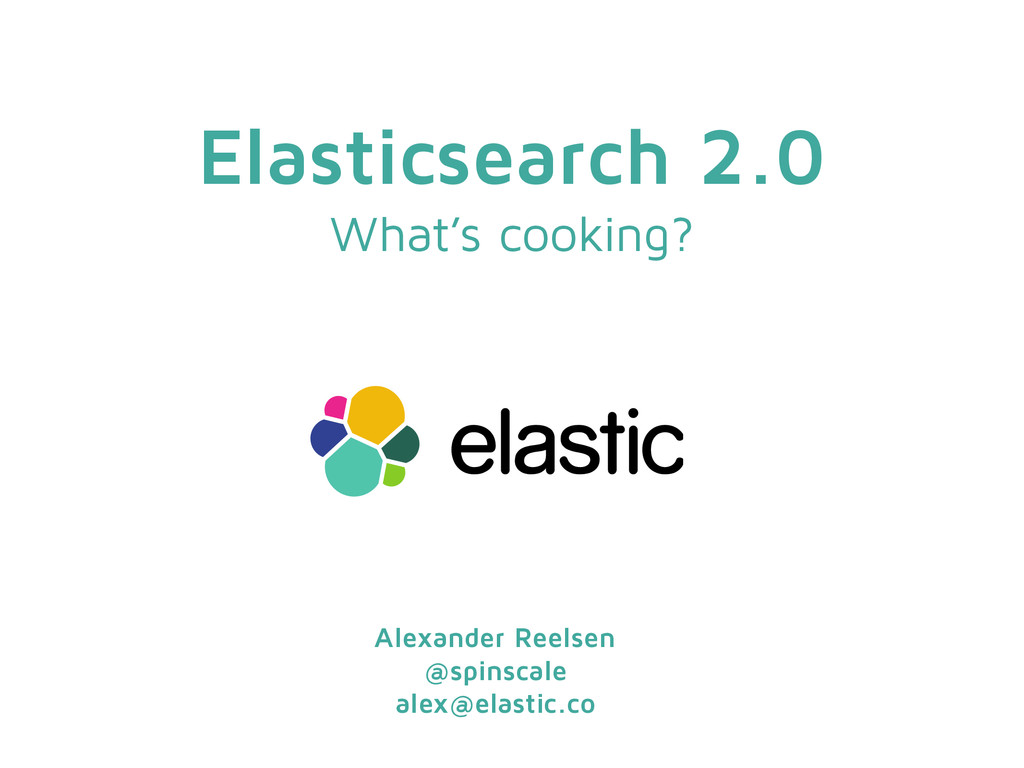 Elasticsearch 2.0 What's cooking? Alexander Ree...