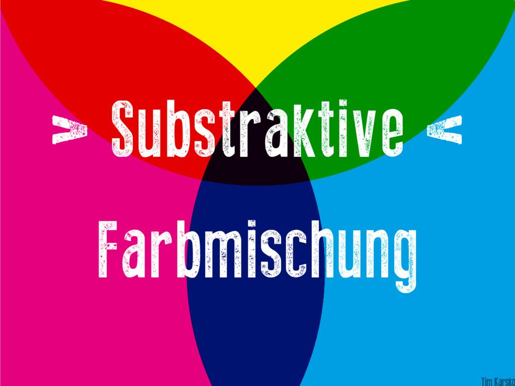 > Substraktive < Farbmischung