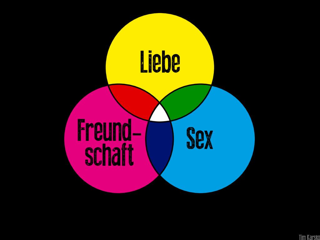 Sex Freund- schaft Liebe
