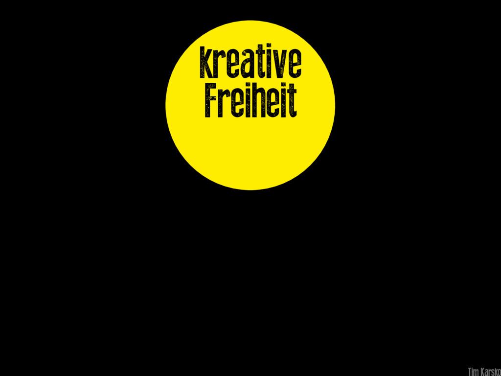 kreative Freiheit