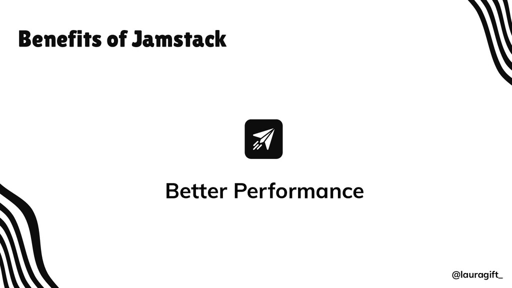 Benefits of Jamstack @lauragift_ Better Perform...