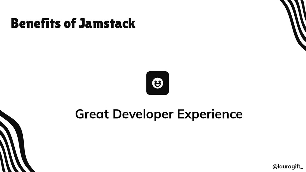 Benefits of Jamstack Great Developer Experience...