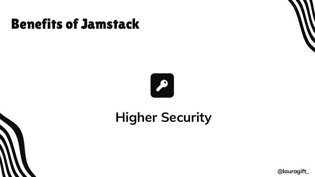 Benefits of Jamstack @lauragift_ Higher Security