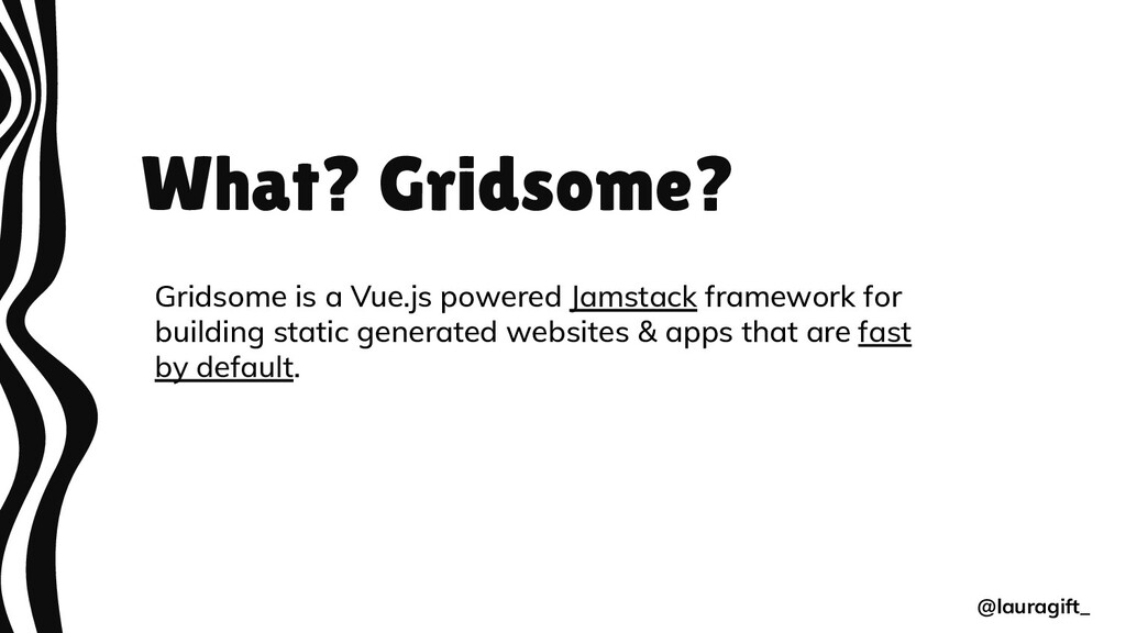 What? Gridsome? Gridsome is a Vue.js powered Ja...