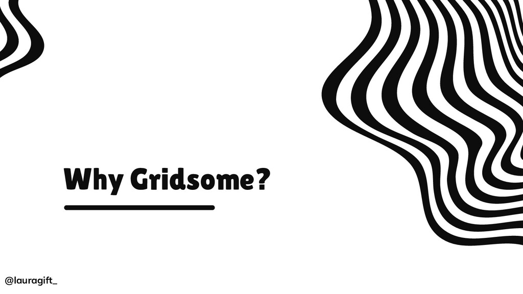 Why Gridsome? @lauragift_