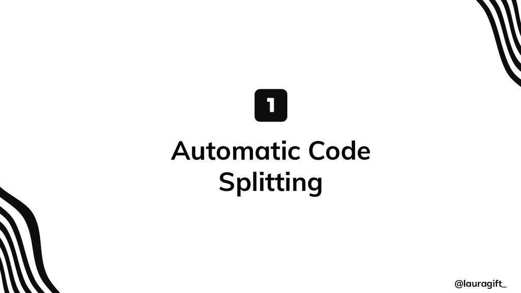 @lauragift_ Automatic Code Splitting 1