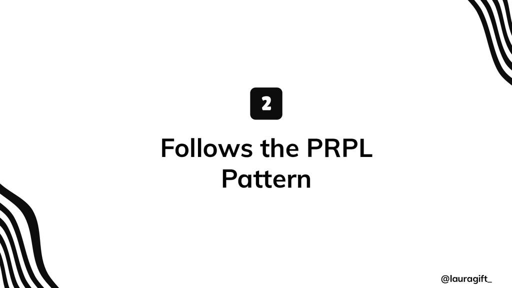 @lauragift_ Follows the PRPL Pattern 2