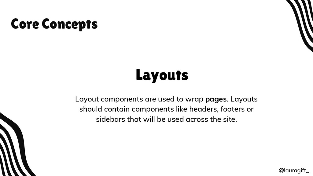 Core Concepts @lauragift_ Layouts Layout compon...