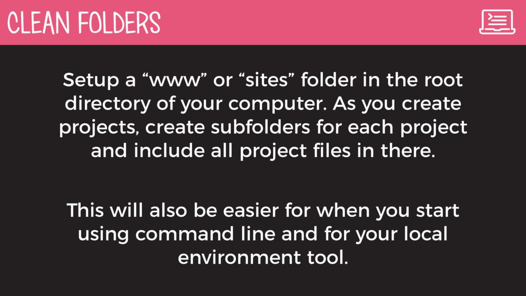 "CLEAN FOLDERS Setup a ""www"" or ""sites"" folder i..."