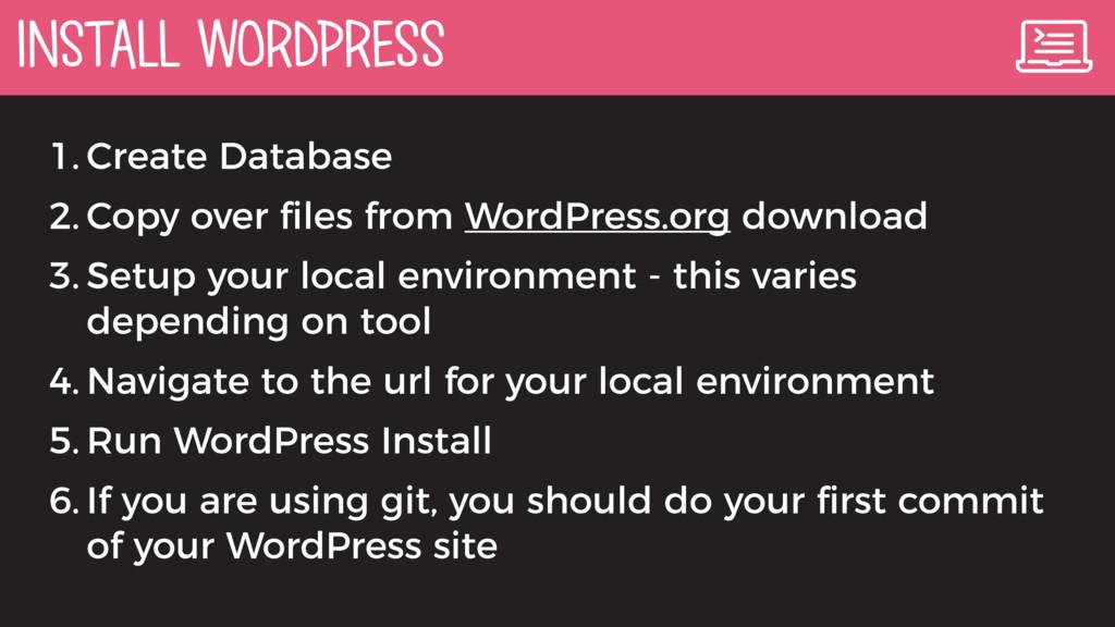 INSTALL WORDPRESS 1. Create Database 2. Copy ov...