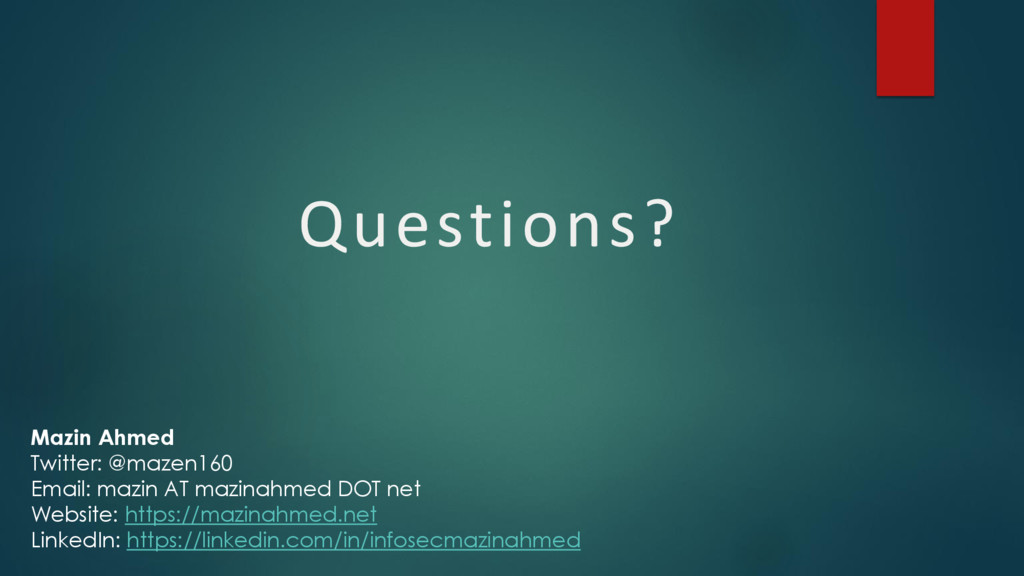 Questions? Mazin Ahmed Twitter: @mazen160 Email...