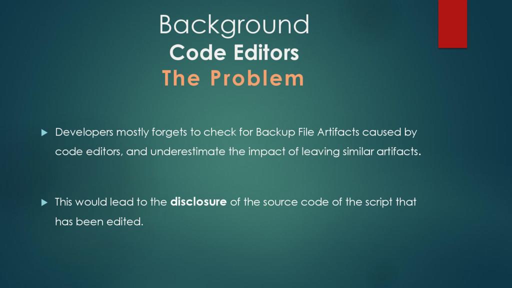 Background Code Editors The Problem  Developer...