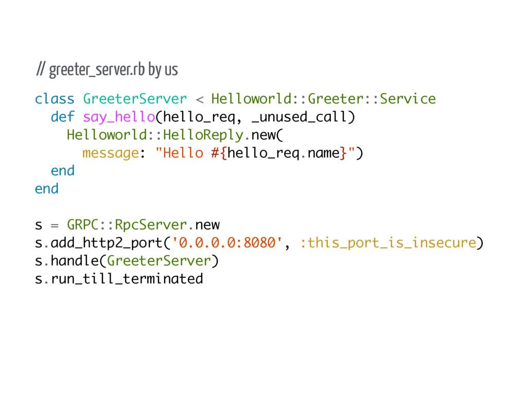 class GreeterServer < Helloworld::Greeter::Serv...