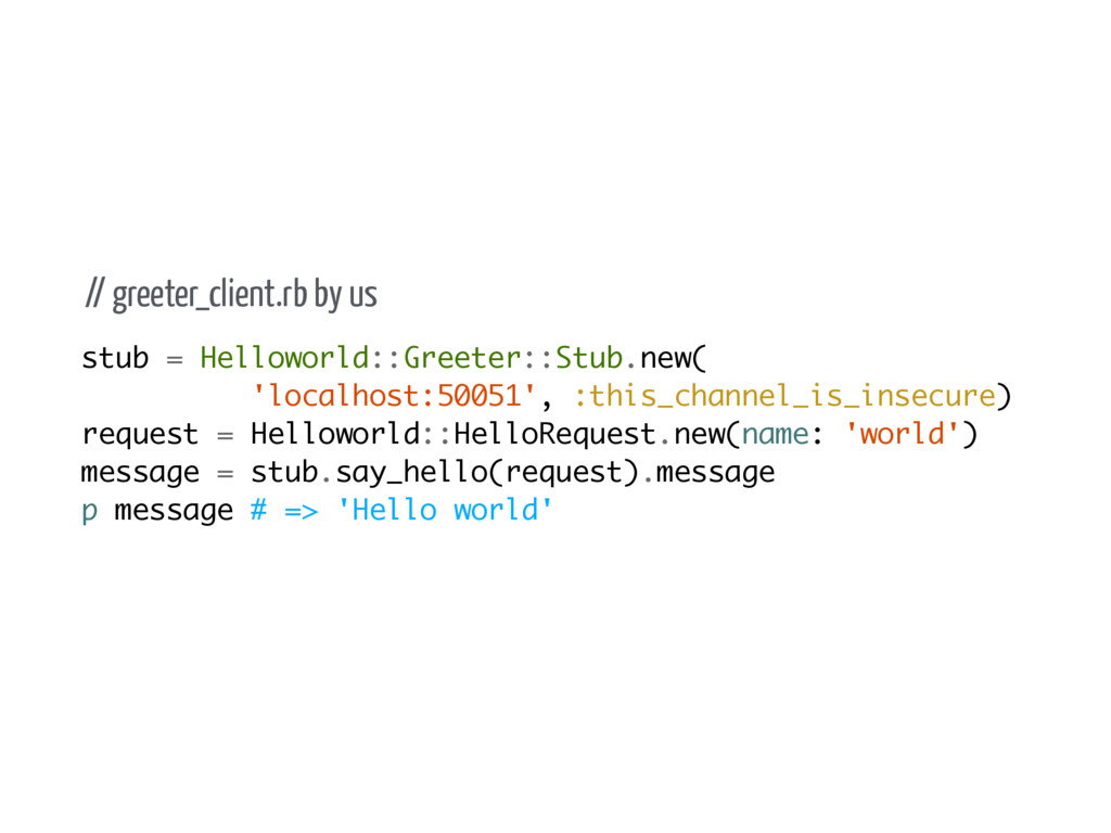 // greeter_client.rb by us stub = Helloworld::G...