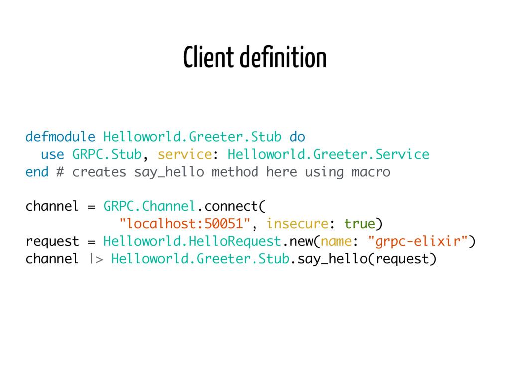 Client definition defmodule Helloworld.Greeter....