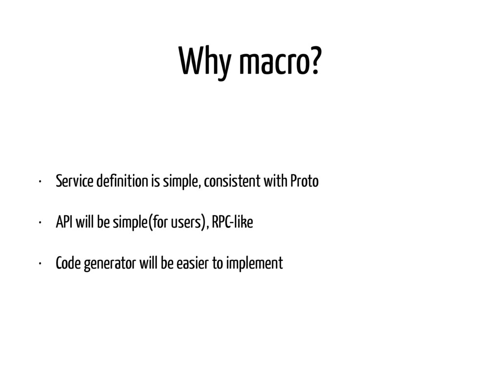 Why macro? • Service definition is simple, cons...