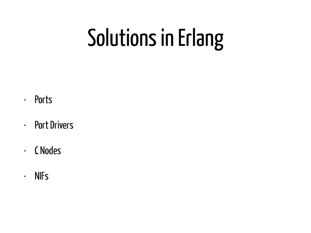 Solutions in Erlang • Ports • Port Drivers • C ...