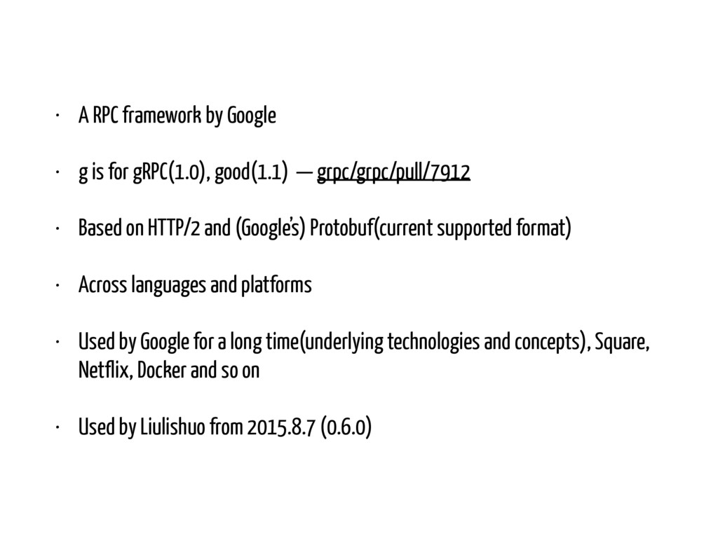 • A RPC framework by Google • g is for gRPC(1.0...