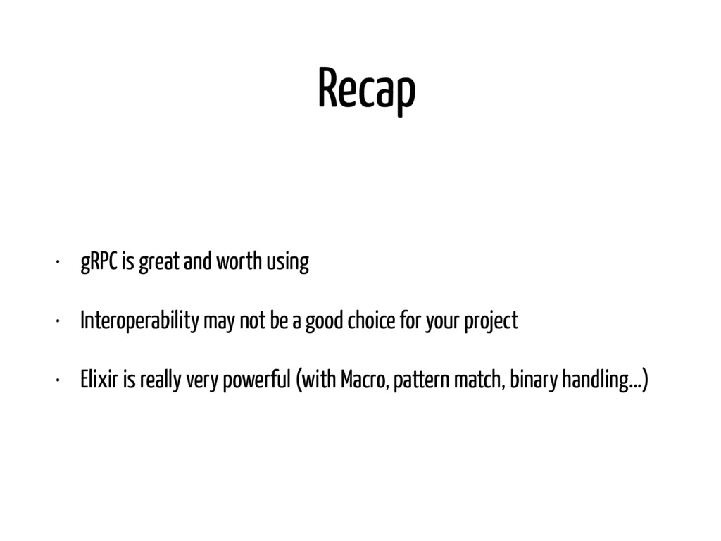 Recap • gRPC is great and worth using • Interop...