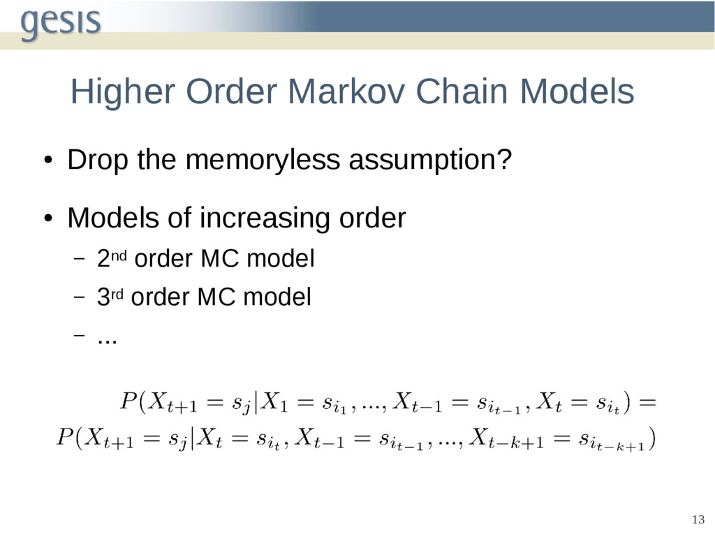 13 Higher Order Markov Chain Models ● Drop the ...