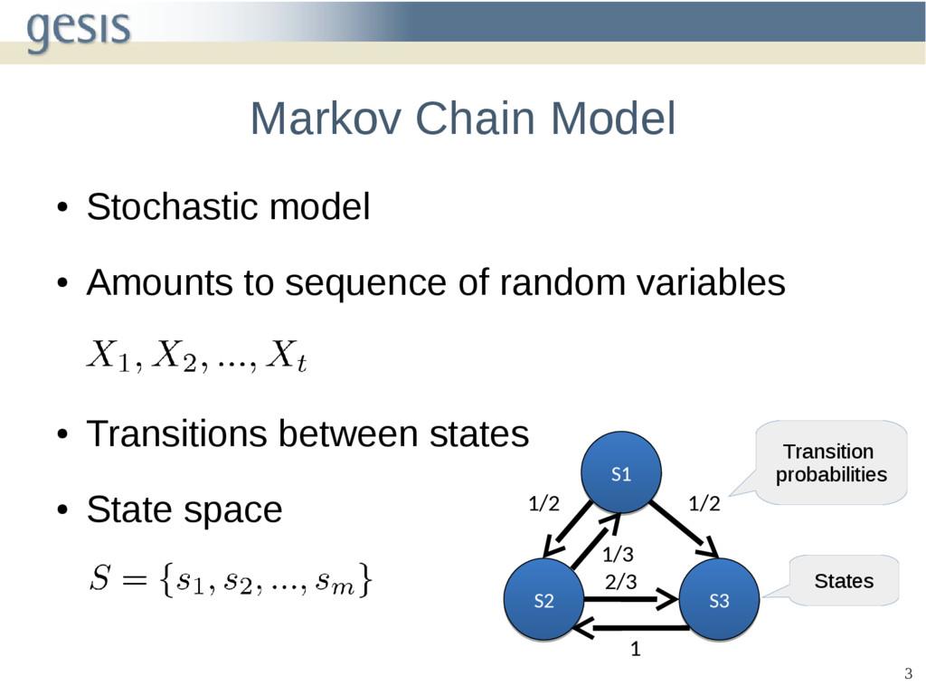 3 Markov Chain Model ● Stochastic model ● Amoun...
