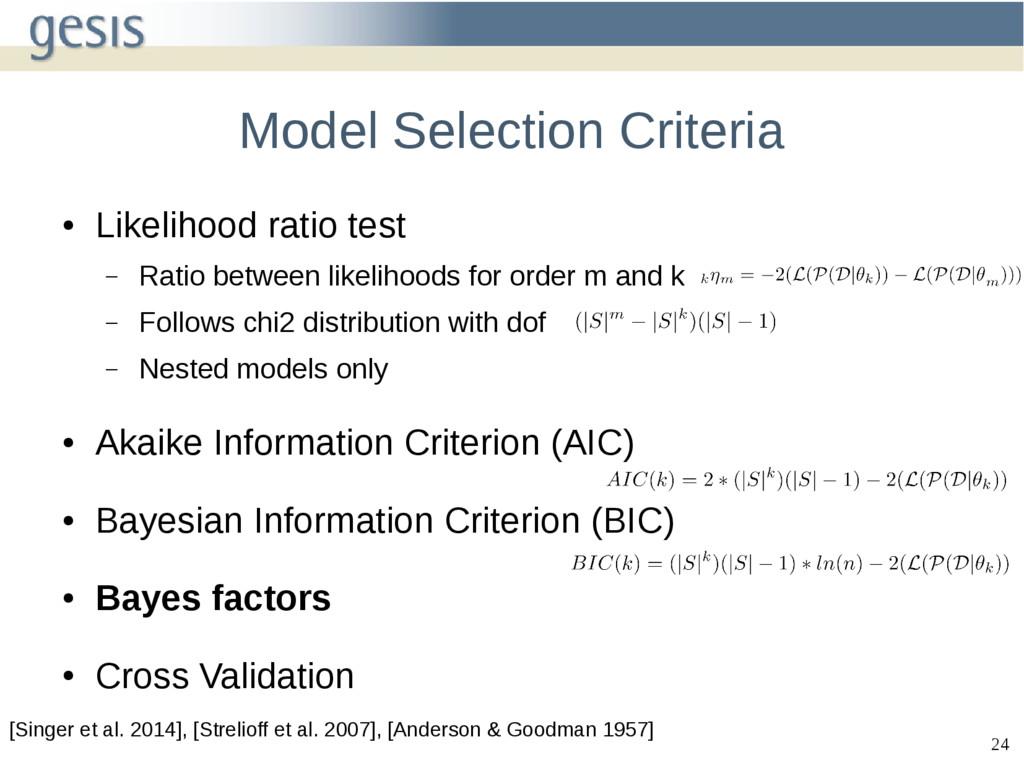 24 Model Selection Criteria ● Likelihood ratio ...