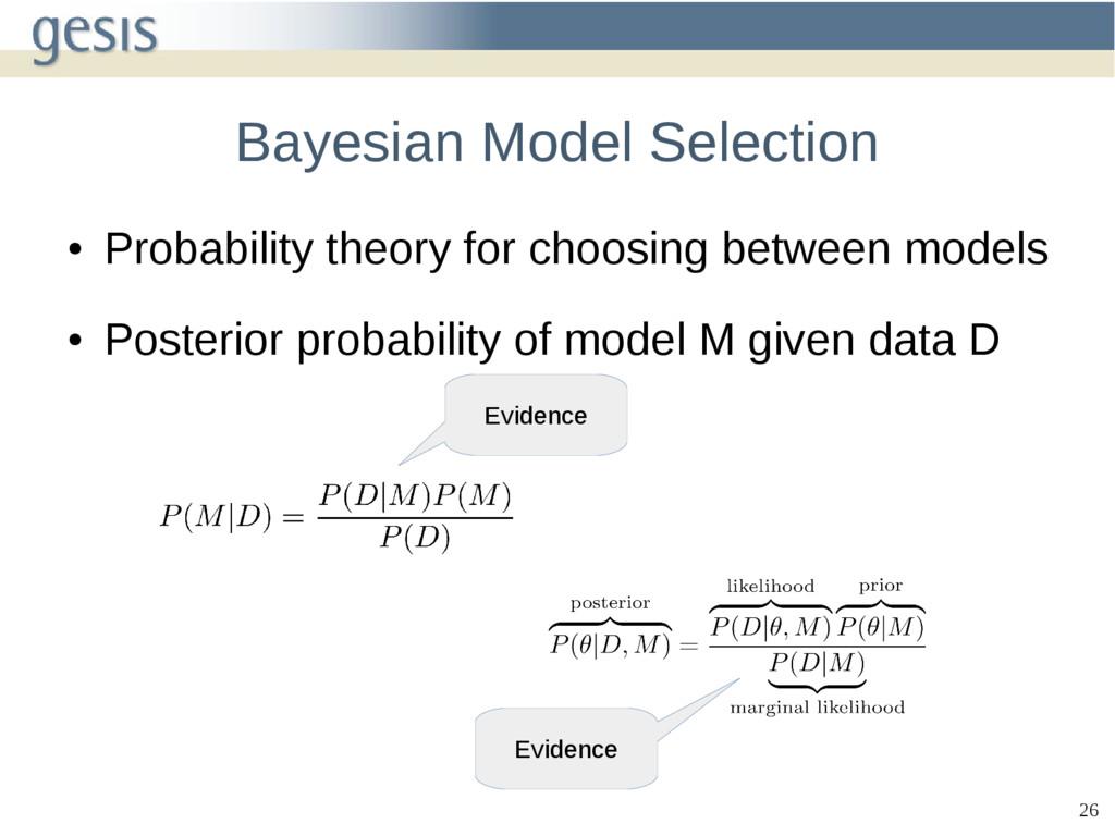 26 Bayesian Model Selection ● Probability theor...