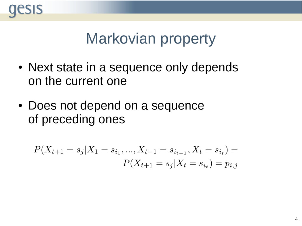 4 Markovian property ● Next state in a sequence...