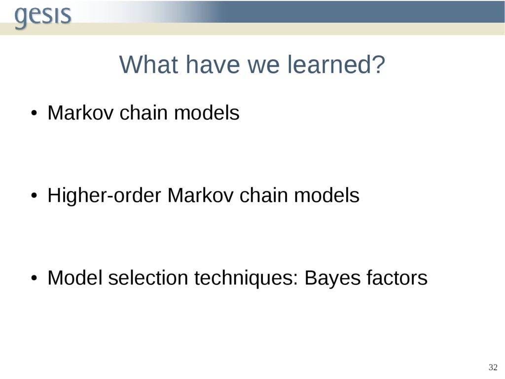 32 What have we learned? ● Markov chain models ...