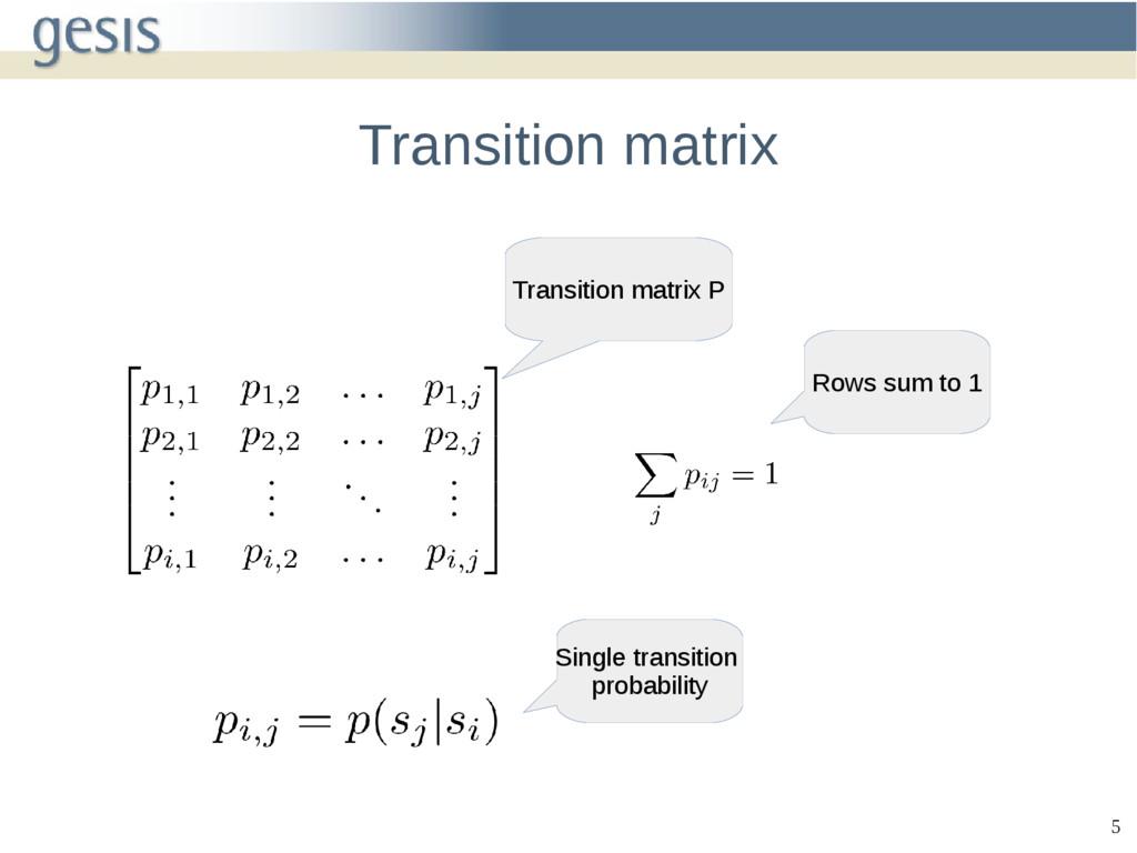 5 Transition matrix Rows sum to 1 Transition ma...