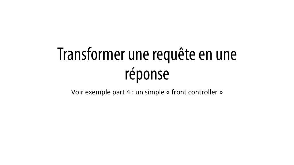 Transformer une requête en une réponse Voir ...