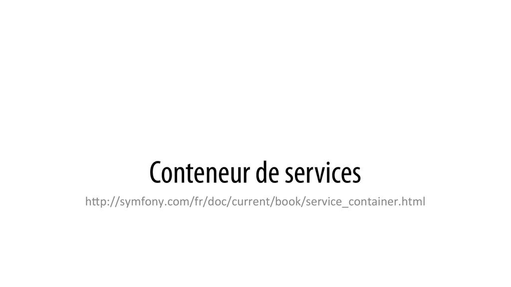 Conteneur de services hQp://symfony.com/fr/doc/...