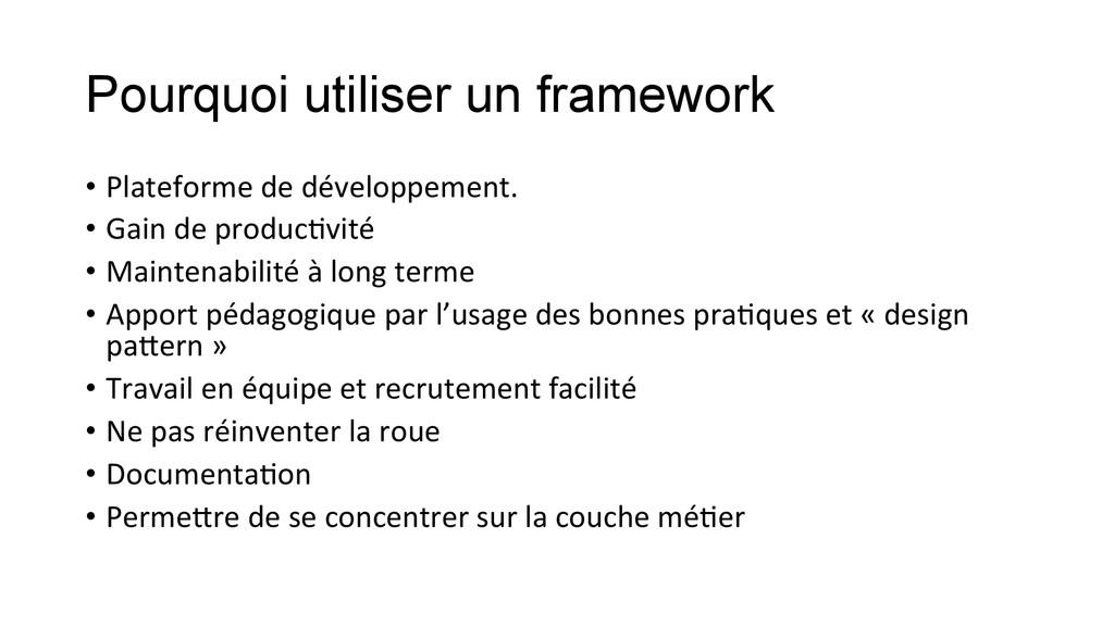 Pourquoi utiliser un framework • Plateforme ...