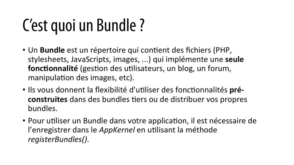 C'est quoi un Bundle ? • Un Bundle est...