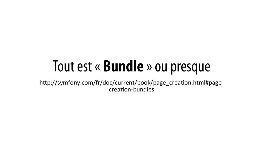 Tout est « Bundle » ou presque hQp://symfony.co...