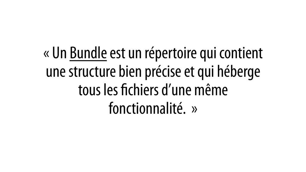 « Un Bundle est un répertoire qui contient une ...