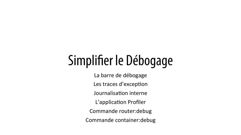 Simplifier le Débogage La barre de déb...