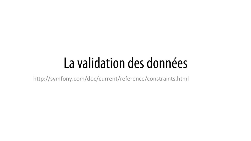 La validation des données hQp://symfony.com/doc...
