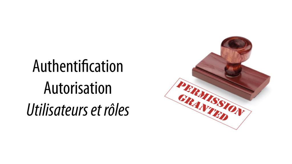 Authentification Autorisation Utilisateurs et r...