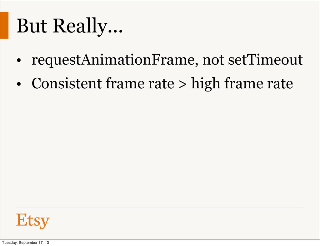 But Really... • requestAnimationFrame, not setT...