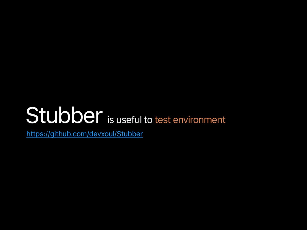 Stubber is useful to test environment https://g...