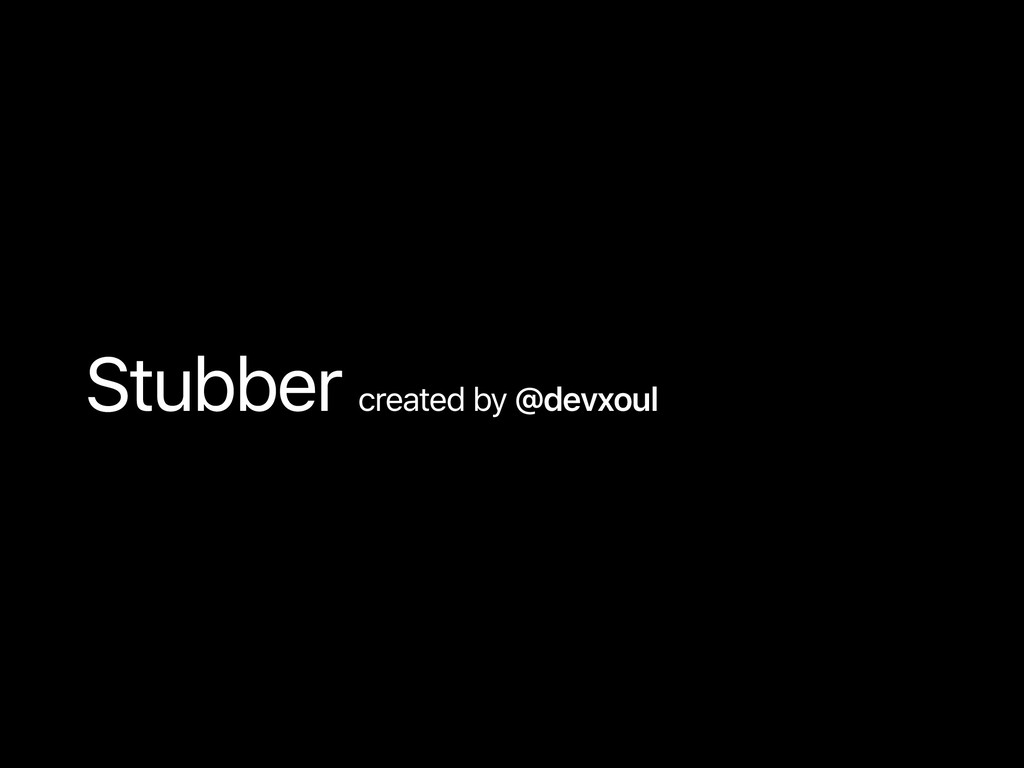 Stubber created by @devxoul Stubber
