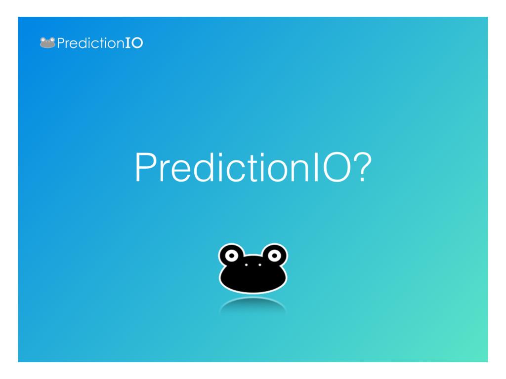 PredictionIO?