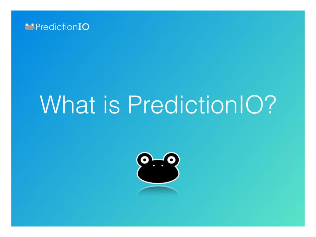What is PredictionIO?
