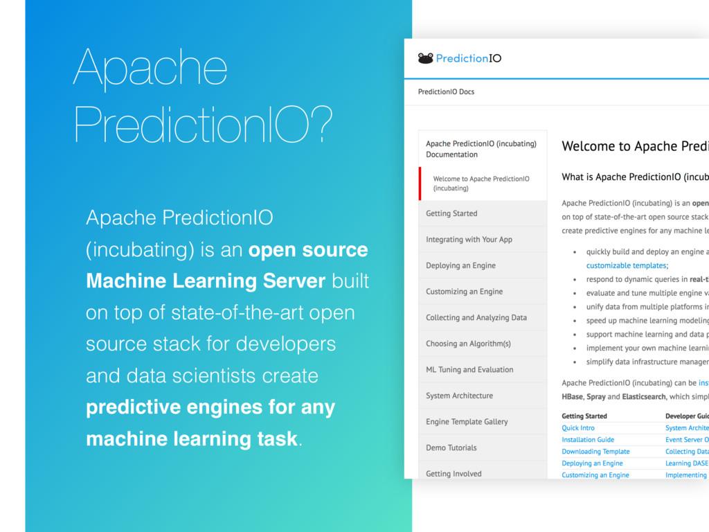 Apache PredictionIO? Apache PredictionIO (incub...